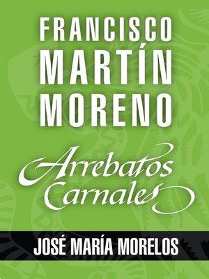 cover image of Arrebatos carnales. José María Morelos