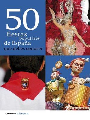 cover image of 50 fiestas populares de España que debes conocer