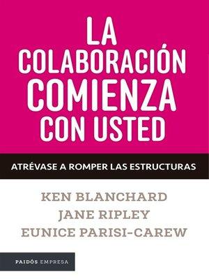cover image of La colaboración comienza con usted. Atrévase a romper los silos