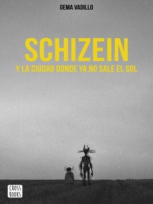 cover image of Schizein y la ciudad donde ya no sale el sol