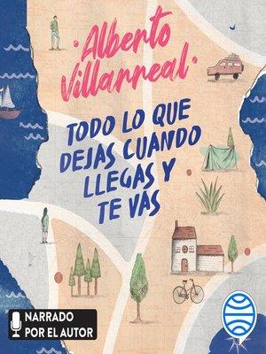 cover image of Todo lo que dejas cuando llegas y te vas