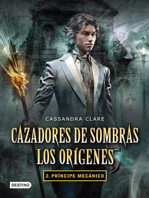 cover image of Cazadores de sombras. Príncipe mecánico. Los orígenes 2. (Edición mexicana)