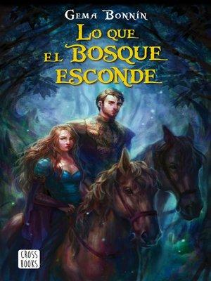 cover image of Lo que el bosque esconde