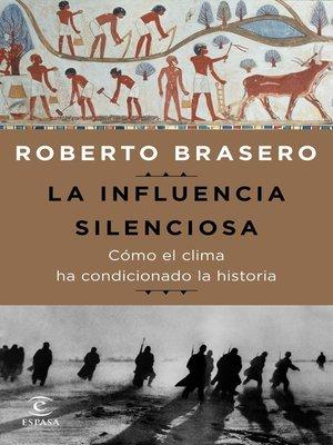 cover image of La influencia silenciosa. Cómo el clima ha condicionado la historia