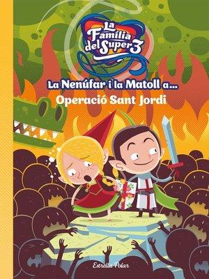 cover image of La Nenúfar i la Matoll a... Operació Sant Jordi