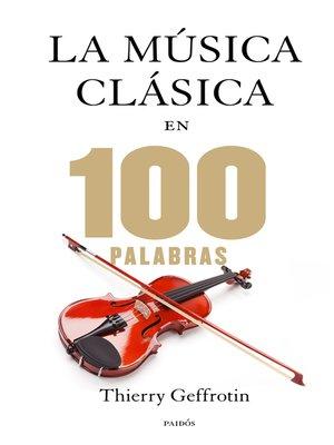 cover image of La música clásica en 100 palabras