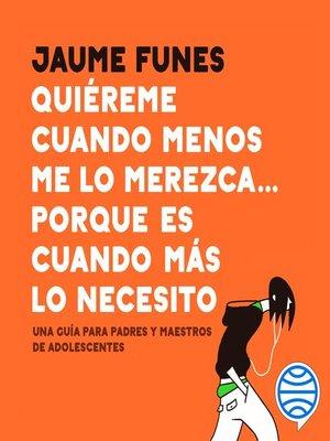 cover image of Quiéreme cuando menos me lo merezca... porque es cuando más lo necesito