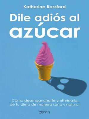 cover image of Dile adiós al azúcar