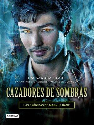 cover image of Cazadores de sombras. Las Crónicas de Magnus Bane (Edición mexicana)
