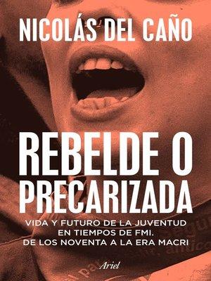 cover image of Rebelde o precarizada