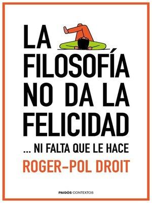 cover image of La filosofía no da la felicidad