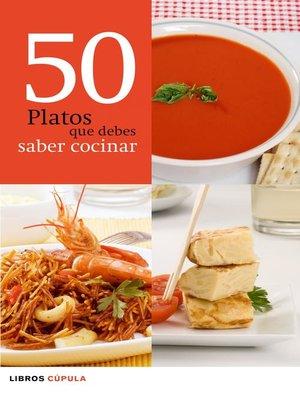 cover image of 50 platos que debes saber cocinar