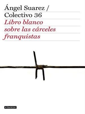 cover image of El libro blanco de las cárceles franquistas