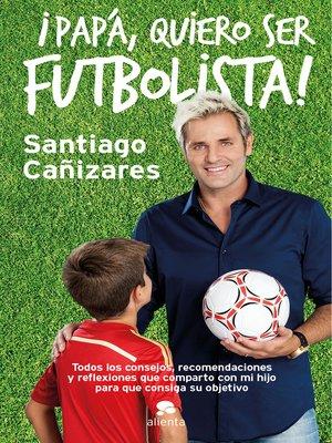 cover image of Papá, ¡quiero ser futbolista!
