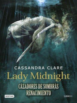 cover image of Lady Midnight. Cazadores de sombras. Renacimiento (Edición mexicana)