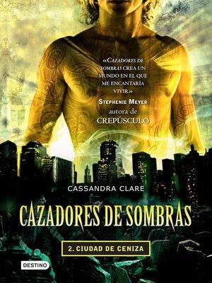 cover image of Cazadores de sombras 2. Ciudad de ceniza (Edición mexicana)