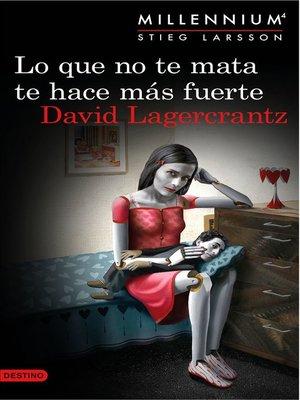 cover image of Lo que no te mata te hace más fuerte. (Serie Millennium 4 ) Edición mexicana