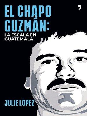 cover image of El Chapo Guzmán. La escala en Guatemala