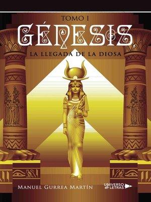 cover image of Génesis, la llegada de la Diosa I