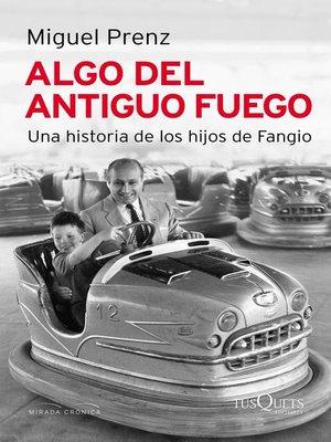 cover image of Algo del antiguo fuego