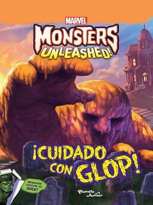 cover image of Monsters Unleashed. ¡Cuidado con Glop!