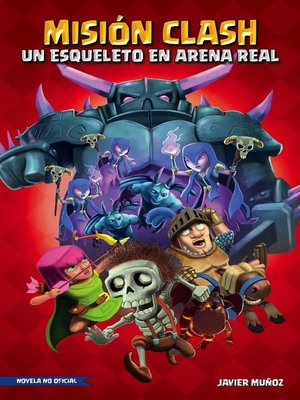 cover image of Misión Clash. Un esqueleto en Arena Real