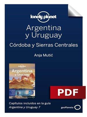 cover image of Argentina y Uruguay 7_6. Córdoba y Sierras Centrales