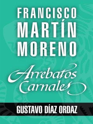 cover image of Arrebatos carnales. Gustavo Díaz Ordaz