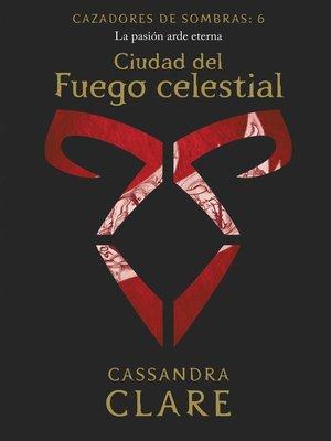 cover image of Ciudad del Fuego celestial. Cazadores de sombras 6
