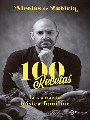 cover image of 100 Recetas con la canasta básica familiar