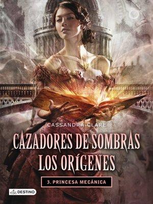 cover image of Princesa mecánica. Cazadores de sombras. Los orígenes 3