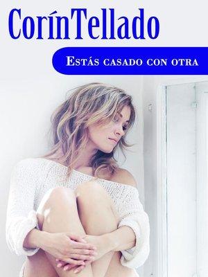 cover image of Estás casado con otra