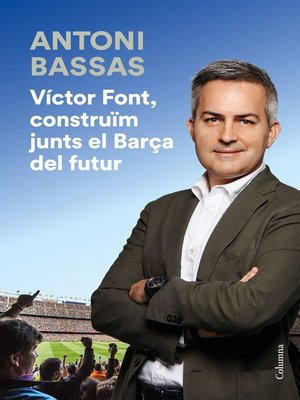 cover image of Víctor Font, construïm junts el Barça del futur