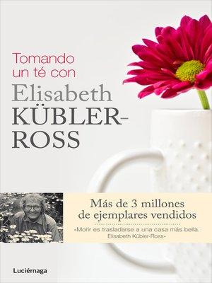 cover image of Tomando un té con Elisabeth Kübler-Ross