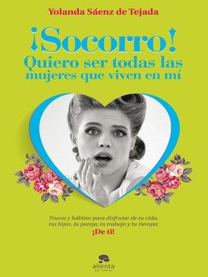 cover image of ¡Socorro! Quiero ser todas las mujeres que viven en mí