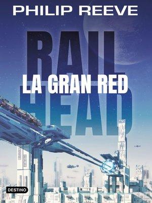 cover image of Railhead. La gran red