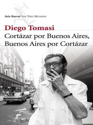 cover image of Cortazar por Buenos Aires. Buenos Aires por Cortazar
