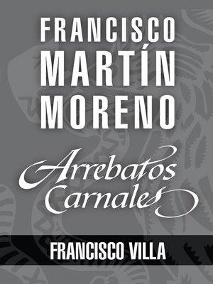 cover image of Arrebatos carnales. Francisco Villa