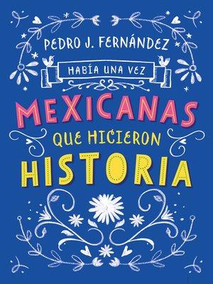 cover image of Había una vez mexicanas que hicieron historia