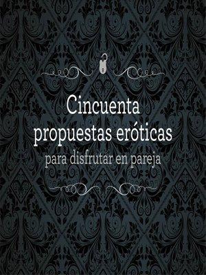 cover image of Cincuenta propuestas eróticas para disfrutar en pareja
