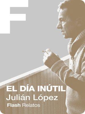 cover image of El día inútil