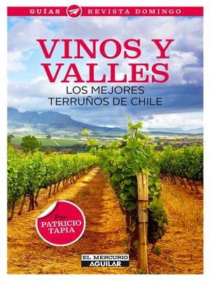 cover image of Vinos y valles. Los mejores terruños de Chile