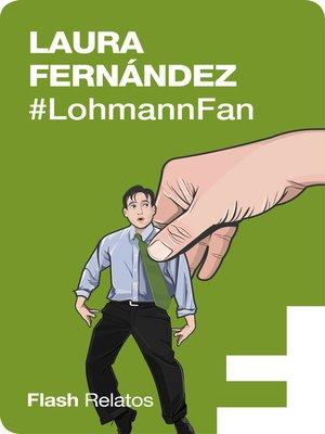 cover image of #LohmannFan (Flash Relatos)