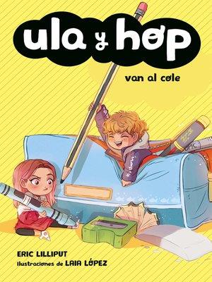cover image of Ula y Hop van al cole (Ula y Hop)