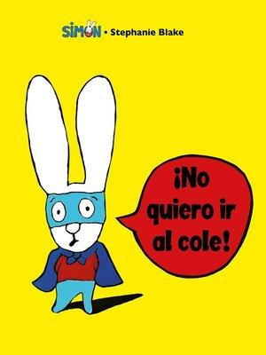 cover image of ¡No quiero ir al cole!