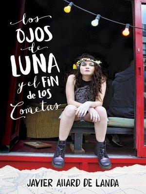 cover image of Los ojos de Luna y el fin de los cometas