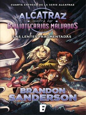 cover image of Las lentes fragmentadas (Alcatraz contra los Bibliotecarios Malvados 4)