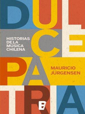 cover image of Dulce Patria. Historias De La Musica Chilena