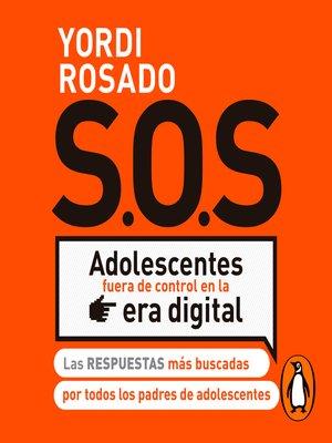 cover image of S.O.S Adolescentes fuera de control en la era digital