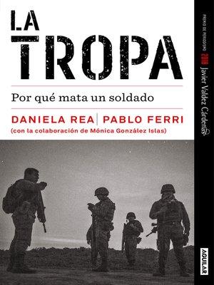 cover image of La tropa (Premio de periodismo Javier Valdez Cárdenas 2018)